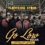Flowking Stone – Go Low (Remix) Ft Stonebwoy,Edem,D-Black,Teephlow,Gasmilla,Fancy Gadam