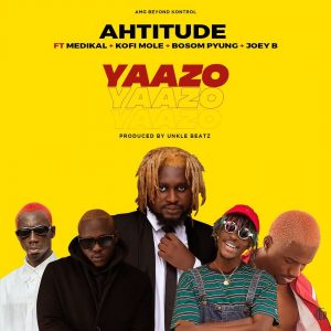 Ahtitude – Yaazo Ft. Medikal, Joey B, Kofi Mole, P Yung