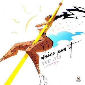 Ayo Jay – Whine Pon It