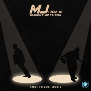 Bad Boy Timz – MJ (Remix) Ft. Teni