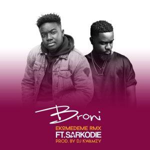 Broni – Ekomedeme (Remix) ft. Sarkodie (Prod. by DJ Kwamzy)
