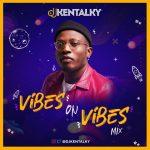 DJ Kentalky – Vibes On Vibes Mix