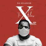 EP:-DJ Xclusive – The XFiles (Session 1)