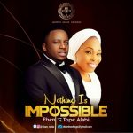 Eben ft. Tope Alabi – Nothing Is Impossible
