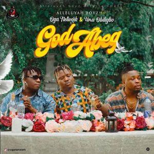 Alleluyah Boyz ft. Oga Network, Umu Obiligbo – God Abeg
