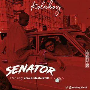 Kolaboy Ft. Zoro & Masterkraft – Senator