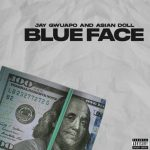 Jay Gwuapo – Blue Face Ft. Asian Doll