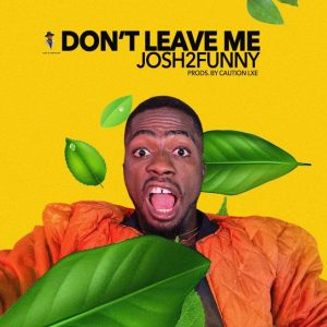Josh2Funny – Don't Leave Me mp3 audio song