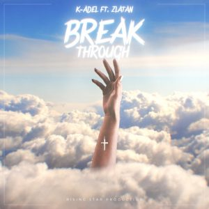 K-Adel – Breakthrough ft. Zlatan