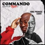 "King Promise Feat. Chivv – Commando ""Dutch Remix"""