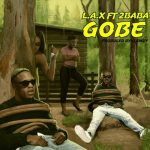 L.A.X – Gobe feat. 2Baba