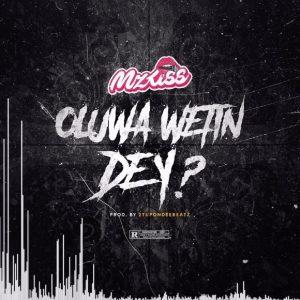 Mz Kiss – Oluwa Wetin Dey?