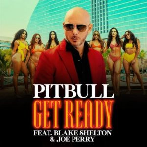 Pitbull – Get Ready Ft. Blake Shelton & Joe Perry