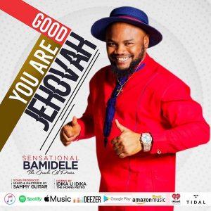 Sensational Bamidele – You Are Good Jehovah