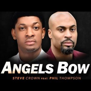 Steve Crown – Angels Bow ft. Phil Thompson