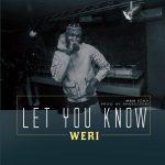 Weri – Let You Know