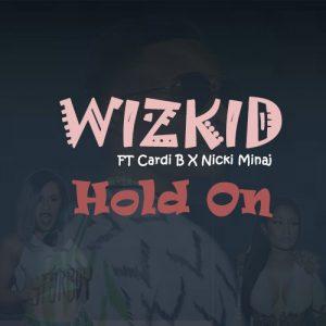 Wizkid – Hold On ft. Cardi B & Nicki Minaj