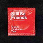 G-Eazy Ft. Tory Lanez & Tyga – Still Be Friends