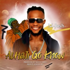 M-Josh – Alhaji Go Know | VIDEO
