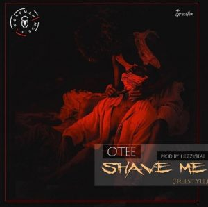 Otee – Shave Me (Prod. FlezzyBeat)