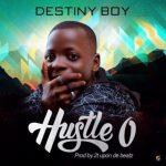 """Destiny Boy – """"Hustle O"""""""