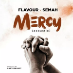 Flavour x Semah – Mercy (Acoustic)