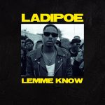 LadiPoe – Lemme Know