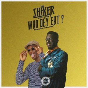 Shaker – Who Dey Eat Ft. Joey B