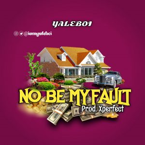 LYRICS: Yaleboi – No Be My Fault