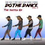 Eddie Khae ft. Pappy Kojo, Kuami Eugene & Medikal – Do The Dance (Remix)