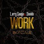 Larry Gaaga Ft. Davido – Work (Living In Bondage)