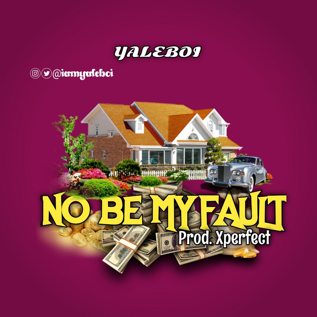 Yaleboi – No Be My Fault
