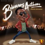 Frank Edwards – Believers Anthem (Holy)