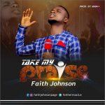 Faith Johnson – Take My Praise