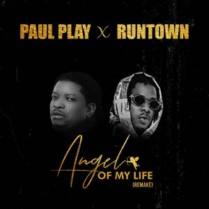 Paul Play ft. Runtown – Angel Of My Life (Remix)