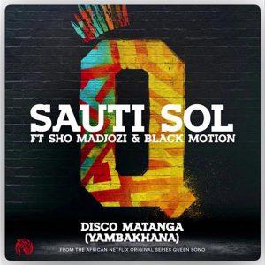 Sauti Sol ft. Sho Madjozi, Black Motion – Disco Matanga (Yambakhana)