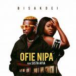 Bisa Kdei – Ofie Nipa Ft Sista Afia (Prod. by Poppin Beatz)
