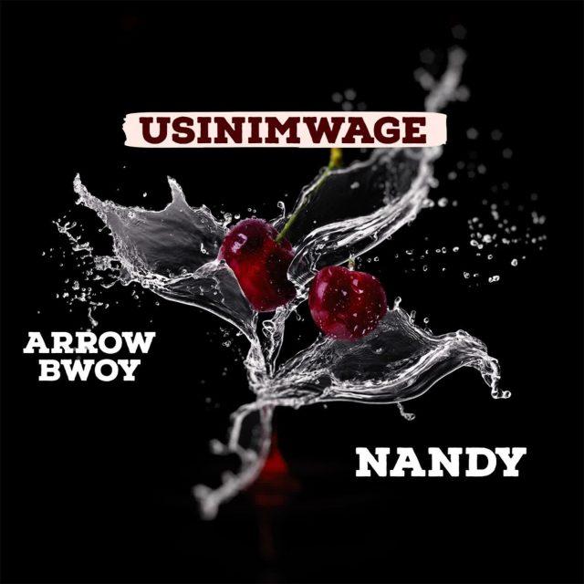 Arrow Bwoy – Usinimwage Ft. Nandy