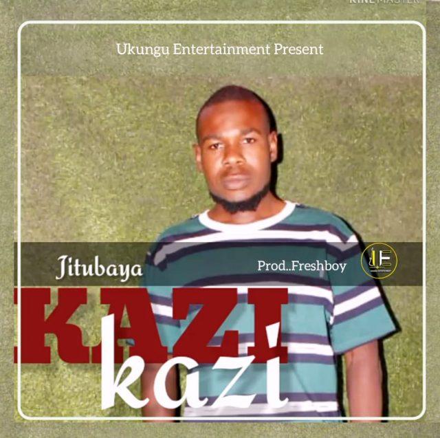 Jitu Baya – Kazi Kazi Ft Fresh Boy