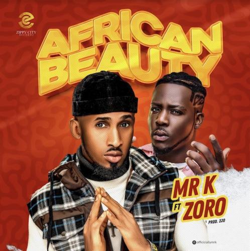 Mr K – African Beauty Ft. Zoro