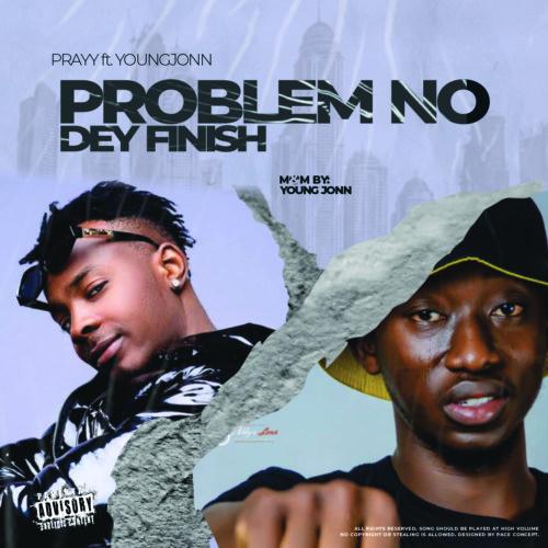Prayy – Problem No Dey Finish ft. Young Jonn