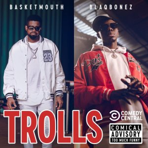 Basketmouth – Trolls (Bad Belle) Ft. Blaqbonez