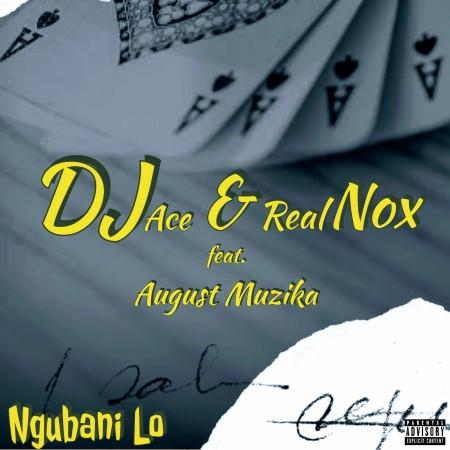 DJ Ace – Ngubani Lo ft. August Muzika & Real Nox