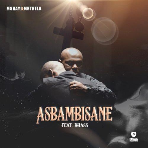 Mshayi – Asbambisane ft. Rhass & Mr Thela