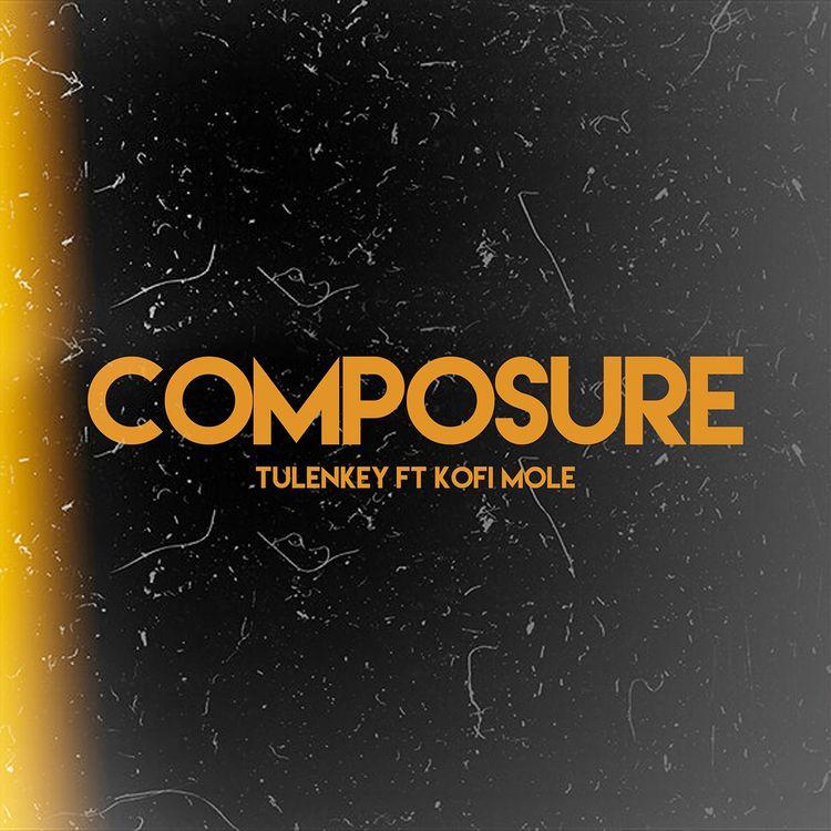 Tulenkey - Composure Remix Ft Kofi Mole