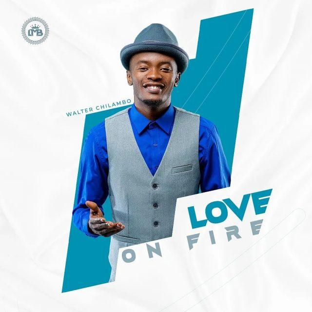 Walter Chilambo – Love On Fire